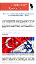 Friend or Foe? Insights on Turkey's Mercurial Relations with Russia & Israel