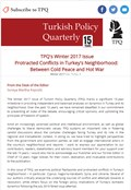 TPQ's Winter 2017 Issue Protracted Conflicts in Turkey's Neighborhood:  Between Cold Peace and Hot War